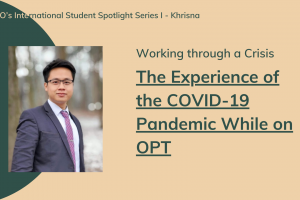 Working through a Crisis: The experience of the COVID-19 Pandemic while on OPT
